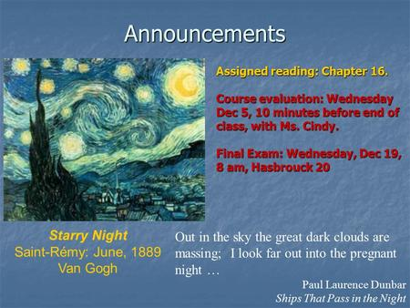 Announcements Starry Night Saint-Rémy: June, 1889 Van Gogh Out in the sky the great dark clouds are massing; I look far out into the pregnant night …