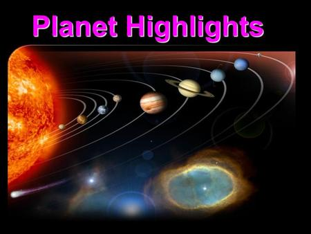 Planet Highlights. Mercury Mercury Highest DensityHighest Density Thinnest AtmosphereThinnest Atmosphere Highest Temperature and Greatest Temperature.