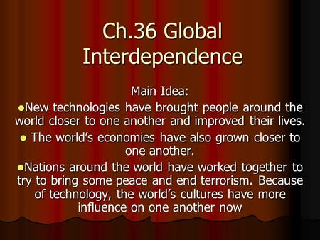 Ch.36 Global Interdependence Main Idea: New technologies have brought people around the world closer to one another and improved their lives. New technologies.