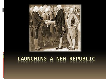 Essential Question What political traditions and tensions first appeared in the early years of the new republic?