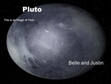 Pluto Belle and Justin This is an image of Pluto.