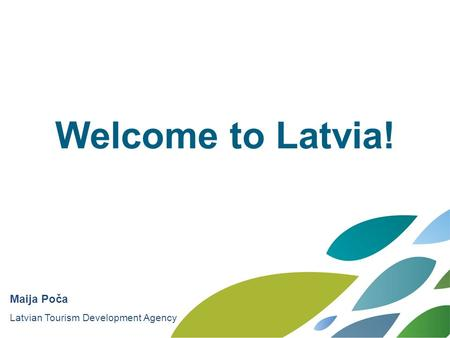 PPT template Latvija Welcome to Latvia! Maija Poča Latvian Tourism Development Agency.