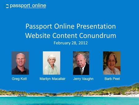 Passport Online Presentation Website Content Conundrum February 28, 2012 Greg KottMarilyn MacallairJerry VaughnBarb Peet.