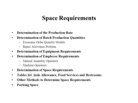 Space Requirements Determination of the Production Rate Determination of Batch Production Quantities –Economic Order Quantity Models –Reject Allowance.