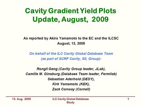 Cavity Gradient Yield Plots Update, August, 2009 As reported by Akira Yamamoto to the EC and the ILCSC August, 13, 2009 On behalf of the ILC Cavity Global.