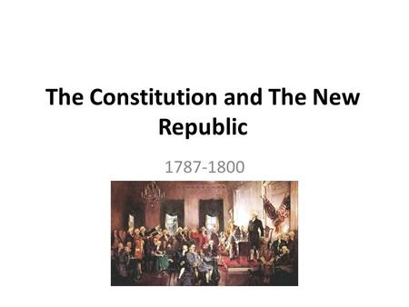 The Constitution and The New Republic 1787-1800.