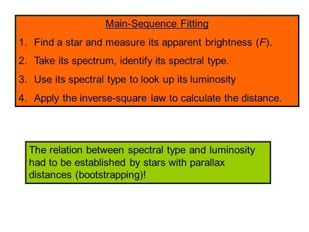 Main-Sequence Fitting 1.Find a star and measure its apparent brightness (F). 2.Take its spectrum, identify its spectral type. 3.Use its spectral type to.