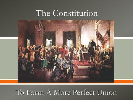  To Form A More Perfect Union.  Definition o A constitution is a nation's basic law. It creates political institutions, assigns or divides powers in.