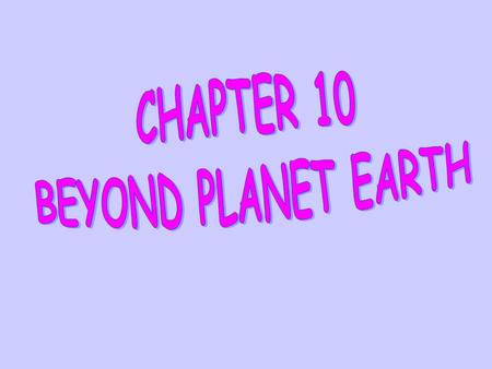 CHAPTER 10 BEYOND PLANET EARTH.