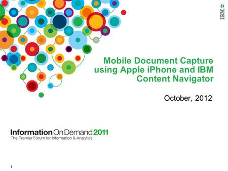 1 Mobile Document Capture using Apple iPhone and IBM Content Navigator October, 2012.
