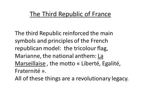 The third Republic reinforced the main symbols and principles of the French republican model: the tricolour flag, Marianne, the national anthem: La Marseillaise,