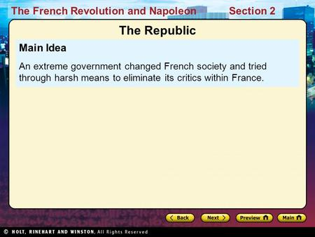 The French Revolution and NapoleonSection 2 Main Idea An extreme government changed French society and tried through harsh means to eliminate its critics.