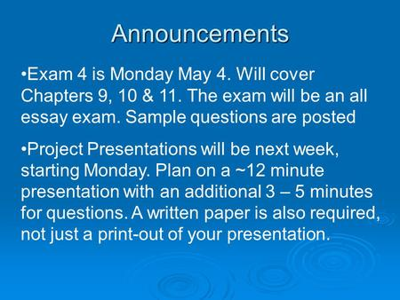 Announcements Exam 4 is Monday May 4. Will cover Chapters 9, 10 & 11. The exam will be an all essay exam. Sample questions are posted Project Presentations.