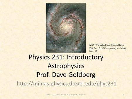 Physics 231: Introductory Astrophysics Prof. Dave Goldberg  M51 (The Whirlpool Galaxy) from Kitt Peak/HST Composite,