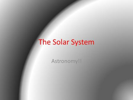 The Solar System Astronomy!!. What is the geocentric model? The Earth is stationary while objects in the sky move around it.