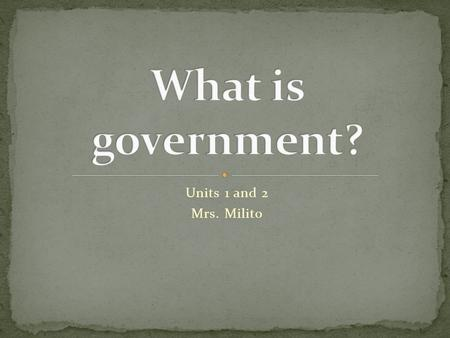 Units 1 and 2 Mrs. Milito. The administration of public policy and affairs of an area.