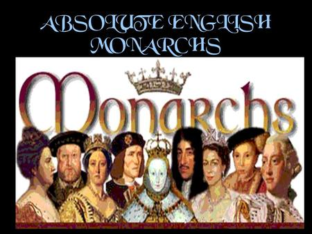 ABSOLUTE ENGLISH MONARCHS. The Stuart Monarchy Mary Queen of Scots and Henry Stuart Parents of James I Mary was involved in a plot to kill her husband,