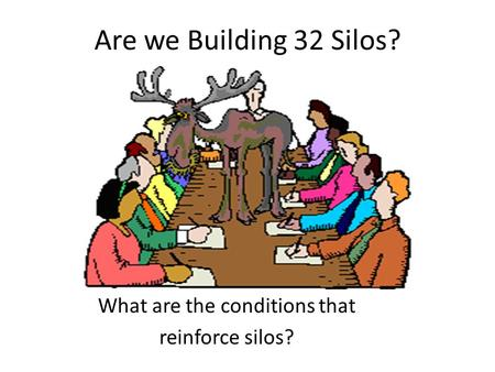 Are we Building 32 Silos? What are the conditions that reinforce silos?