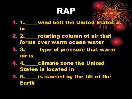 RAP 1.1._____wind belt the United States is in 2.2._____rotating column of air that forms over warm ocean water 3.3._____ type of pressure that warm air.