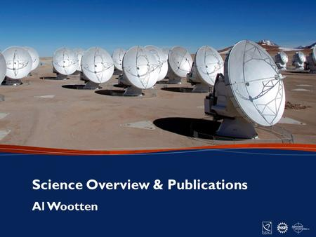 1 ANASAC Meeting – May 20, 2015 Al Wootten Science Overview & Publications.