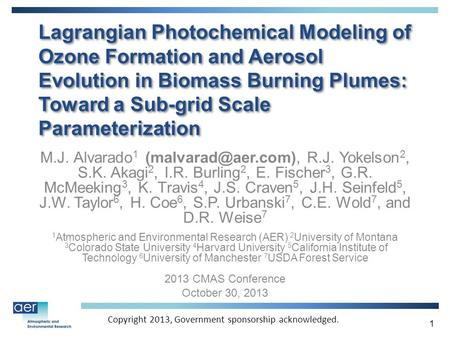 Lagrangian Photochemical Modeling of Ozone Formation and Aerosol Evolution in Biomass Burning Plumes: Toward a Sub-grid Scale Parameterization M.J. Alvarado.