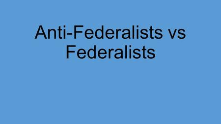 Anti-Federalists vs Federalists. Alexander Hamilton James Madison John Jay.