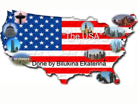 """The USA"" Done by Bilukina Ekaterina. The US geographical position The United States of America (also referred to as the United States, the U.S., the."