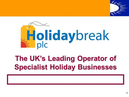 The UK's Leading Operator of Specialist Holiday Businesses The UK's Leading Operator of Specialist Holiday Businesses 1 The UK's Leading Operator of Specialist.