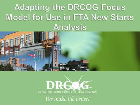  Focus Model Application to Colfax Ave  Initial Contact with FTA  Evaluation Process and Results  Next Steps.