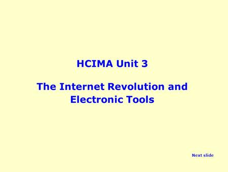 HCIMA Unit 3 The Internet Revolution and Electronic Tools Next slide.