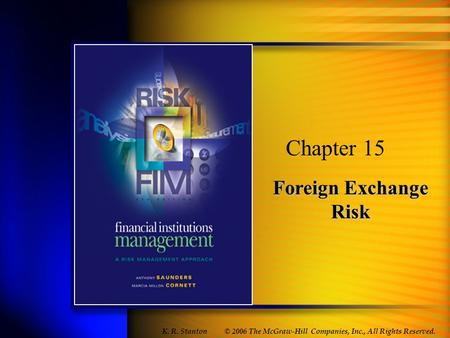 Foreign Exchange Risk Chapter 15 © 2006 The McGraw-Hill Companies, Inc., All Rights Reserved. K. R. Stanton.