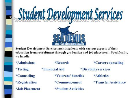Student Development Services assist students with various aspects of their education from recruitment through graduation and job placement. Specifically,