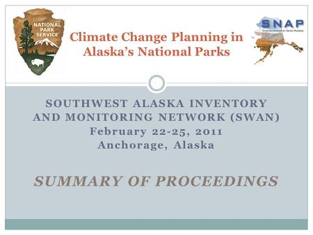SOUTHWEST ALASKA INVENTORY <strong>AND</strong> MONITORING NETWORK (SWAN) February 22-25, 2011 Anchorage, Alaska SUMMARY <strong>OF</strong> PROCEEDINGS Climate Change Planning in Alaska's.