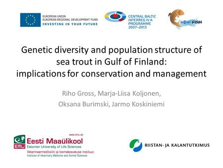 Genetic diversity and population structure of sea trout in Gulf of Finland: implications for conservation and management Riho Gross, Marja-Liisa Koljonen,