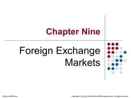 Copyright © 2012 by The McGraw-Hill Companies, Inc. All rights reserved. McGraw-Hill/Irwin Chapter Nine <strong>Foreign</strong> <strong>Exchange</strong> <strong>Markets</strong>.