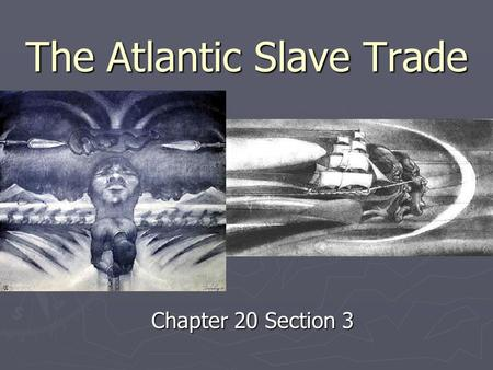 The Atlantic Slave Trade Chapter 20 Section 3. I. Causes of African slavery A. Slavery already existed in Africa  different than slavery in Americas.