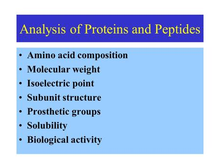 Analysis of Proteins and Peptides Amino acid composition Molecular weight Isoelectric point Subunit structure Prosthetic groups Solubility Biological activity.