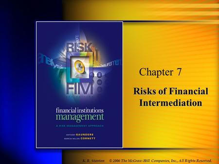 Risks of Financial Intermediation Chapter 7 © 2006 The McGraw-Hill Companies, Inc., All Rights Reserved. K. R. Stanton.