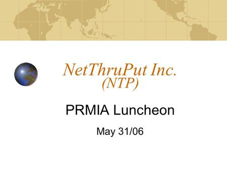NetThruPut Inc. (NTP) PRMIA Luncheon May 31/06. 2 NTP Introduction NTP is an electronic exchange that allows energy market participants to buy and sell.