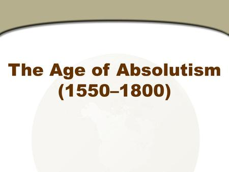 The Age of Absolutism (1550–1800). How Did Spanish Power Increase Under Charles V and Philip II? In 1519, Charles V inherited a huge empire. He became.