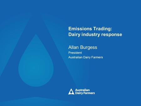Emissions Trading: Dairy industry response Allan Burgess President Australian Dairy Farmers.