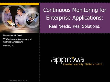 Continuous Monitoring for Enterprise Applications: Real Needs, Real Solutions. November 22, 2002 5 th Continuous Assurance and Auditing Symposium Newark,