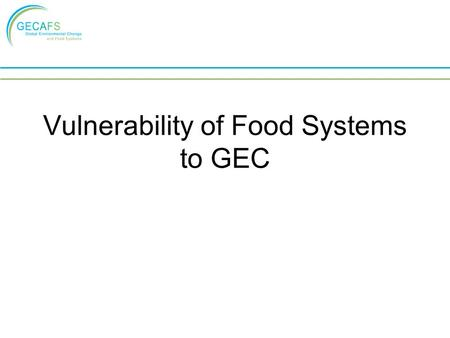 Vulnerability of Food Systems to GEC. Vulnerability- general definition Vulnerability implies HARM or a negative consequence from which is difficult to.