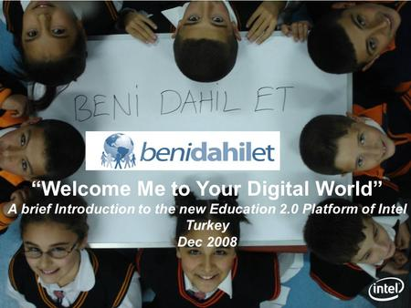"""Welcome Me to Your Digital World"" A brief Introduction to the new Education 2.0 Platform of Intel Turkey Dec 2008."