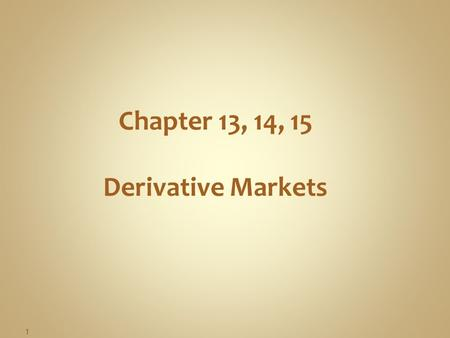 Chapter 13, 14, 15 Derivative Markets 1.  A financial futures contract is a standardized agreement to deliver or receive a specified amount of a specified.