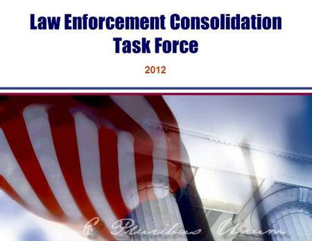 Law Enforcement Consolidation Task Force 2012. 2 OVERVIEW The Legislature enacted Senate bill 2160 which created the Law Enforcement Consolidation Task.