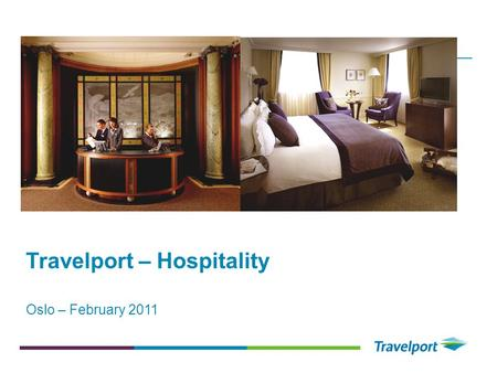 Travelport – Hospitality Oslo – February 2011. Who are we? Mathias Andersson, Country Manager Nordic Countries Paul Adams, Regional Director, Hospitality.