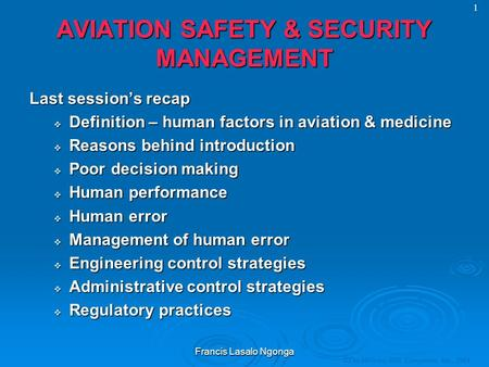 © The McGraw-Hill Companies, Inc., 2004 1AVIATION SAFETY & SECURITY MANAGEMENT Last session's recap  Definition – human factors in aviation & medicine.