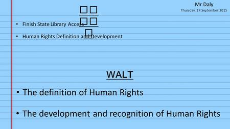Thursday, 17 September 2015 Mr Daly To da y The definition of Human Rights The development and recognition of Human Rights Human Rights Definition and.