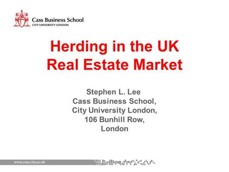 Herding in the UK Real Estate Market Stephen L. Lee Cass Business School, City University London, 106 Bunhill Row, London.